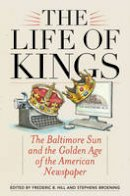 - The Life of Kings: The Baltimore Sun and the Golden Age of the American Newspaper - 9781442262560 - V9781442262560