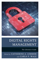 Lemmer, Catherine A. - Digital Rights Management: The Librarian's Guide (Medical Library Association Books Series) - 9781442263758 - V9781442263758