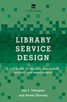 Marquez, Joe J., Downey, Annie - Library Service Design: A LITA Guide to Holistic Assessment, Insight, and Improvement (Lita Guides) - 9781442263833 - V9781442263833