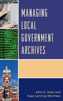 Slate, John H., Minchew, Kaye Lanning - Managing Local Government Archives - 9781442263956 - V9781442263956