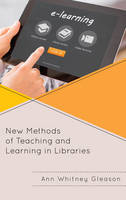 Gleason, Ann Whitney - New Methods of Teaching and Learning in Libraries (Medical Library Association Books Series) - 9781442264113 - V9781442264113