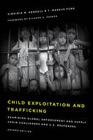 Kendall, Virginia M., Funk, T. Markus - Child Exploitation and Trafficking: Examining Global Enforcement and Supply Chain Challenges and U.S. Responses - 9781442264793 - V9781442264793