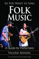 Mindel, Valerie - So You Want to Sing Folk Music: A Guide for Performers - 9781442265615 - V9781442265615