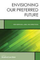 Eden, Bradford Lee - Envisioning Our Preferred Future: New Services, Jobs, and Directions (Creating the 21st-Century Academic Library) - 9781442266926 - V9781442266926