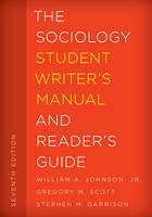 Johnson, William A., Jr., Scott Emeritus Professor, Gregory M., Garrison Professor, Stephen M. - The Sociology Student Writer's Manual and Reader's Guide (The Student Writer's Manual: A Guide to Reading and Writing) - 9781442266964 - V9781442266964
