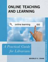 Crane, Beverley E. - Online Teaching and Learning: A Practical Guide for Librarians (Practical Guides for Librarians) - 9781442267169 - V9781442267169