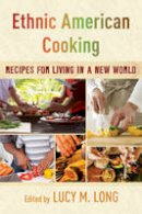 Long, Lucy M., - Ethnic American Cooking: Recipes for Living in a New World - 9781442267336 - V9781442267336