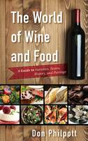 Philpott, Don - The World of Wine and Food: A Guide to Varieties, Tastes, History, and Pairings - 9781442268036 - V9781442268036