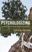 Whitehead, Patrick M. - Psychologizing: A Personal, Practice-Based Approach to Psychology - 9781442268739 - V9781442268739