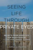 Martin, Thomas G. - Seeing Life through Private Eyes: Secrets from America's Top Investigator to Living Safer, Smarter, and Saner - 9781442269729 - V9781442269729