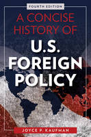 Kaufman, Joyce P. - A Concise History of U.S. Foreign Policy - 9781442270459 - V9781442270459