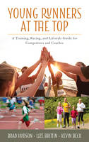 Hudson, Brad, Brittin, Lize, Beck, Kevin - Young Runners at the Top: A Training, Racing, and Lifestyle Guide for Competitors and Coaches - 9781442270688 - V9781442270688