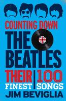 Beviglia, Jim - Counting Down the Beatles: Their 100 Finest Songs - 9781442271548 - V9781442271548