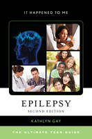 Gay, Kathlyn - Epilepsy: The Ultimate Teen Guide (It Happened to Me) - 9781442271715 - V9781442271715