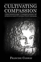 Conway, Francine - Cultivating Compassion: A Psychodynamic Understanding of Attention Deficit Hyperactivity Disorder - 9781442273009 - V9781442273009