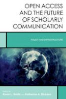 Smith, Kevin L., Dickson, Katherine A. - Open Access and the Future of Scholarly Communication: Policy and Infrastructure (Creating the 21st-Century Academic Library) - 9781442273016 - V9781442273016