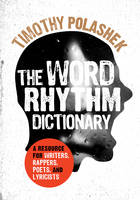Polashek, Timothy - The Word Rhythm Dictionary: A Resource for Writers, Rappers, Poets, and Lyricists - 9781442273276 - V9781442273276