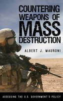 Mauroni, Albert J. - Countering Weapons of Mass Destruction: Assessing the U.S. Government's Policy - 9781442273306 - V9781442273306