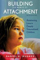 Hughes, Daniel A. - Building the Bonds of Attachment: Awakening Love in Deeply Traumatized Children - 9781442274136 - V9781442274136