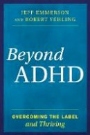 Emmerson, Jeff, Yehling, Robert - Beyond ADHD: Overcoming the Label and Thriving - 9781442275102 - V9781442275102