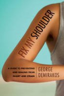Demirakos, George - Fix My Shoulder: A Guide to Preventing and Healing from Injury and Strain - 9781442275850 - V9781442275850