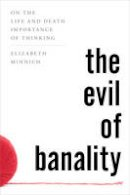 Minnich, Elizabeth - The Evil of Banality: On The Life and Death Importance of Thinking - 9781442276307 - V9781442276307