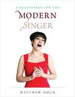 Hoch, Matthew - A Dictionary for the Modern Singer (Dictionaries for the Modern Musician) - 9781442276697 - V9781442276697