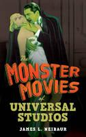 Neibaur, James L. - The Monster Movies of Universal Studios - 9781442278165 - V9781442278165