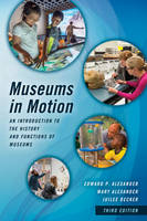 Alexander, Edward P., Alexander, Mary, Decker, Juilee - Museums in Motion: An Introduction to the History and Functions of Museums (American Association for State and Local History) - 9781442278790 - V9781442278790