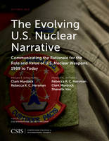 Hersman, Rebecca, Murdock, Clark, Van, Shanelle - The Evolving U.S. Nuclear Narrative: Communicating the Rationale for the Role and Value of U.S. Nuclear Weapons, 1989 to Today (CSIS Reports) - 9781442279667 - V9781442279667