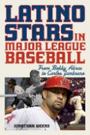 Weeks, Jonathan - Latino Stars in Major League Baseball: From Bobby Abreu to Carlos Zambrano - 9781442281721 - V9781442281721