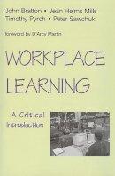 Bratton, John; Sawchuk, Peter H.; Mills, Jean C. Helms; Pyrch, Timothy - Workplace Learning - 9781442601130 - V9781442601130