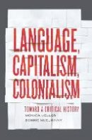 Heller, Monica, McElhinny, Bonnie - Language, Capitalism, Colonialism: Toward a Critical History - 9781442606203 - V9781442606203
