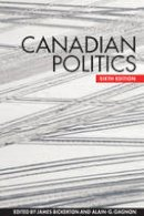 James P. Bickerton - Canadian Politics, Sixth Edition - 9781442607033 - V9781442607033