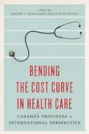 Gregory P. Marchildon - Bending the Cost Curve in Health Care: Canada's Provinces in International Perspective (The Johnson-Shoyama Series on Public Policy) - 9781442609754 - V9781442609754
