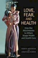 Maunder, Robert; Hunter, Jonathan - Love, Fear, and Health - 9781442615601 - V9781442615601