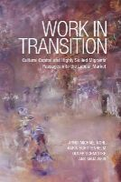 Nohl, Arnd-Michael, Schittenhelm, Karin, Schmidtke, Oliver, Weiss, Anja - Work in Transition: Cultural Capital and Highly Skilled Migrants' Passages into the Labour Market - 9781442615687 - V9781442615687