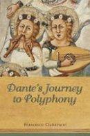 Ciabattoni, Francesco - Dante's Journey to Polyphony (Toronto Italian Studies) - 9781442626799 - V9781442626799