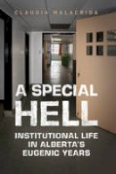 Malacrida, Claudia - A Special Hell: Institutional Life in Alberta's Eugenic Years - 9781442626898 - V9781442626898