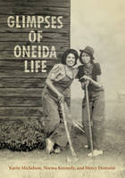 Michelson, Karin, Kennedy, Norma, Doxtator, Mercy A. - Glimpses of Oneida Life - 9781442628335 - V9781442628335