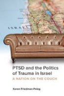 Friedman-Peleg, Keren, Hebrew University Magnes Press - PTSD and the Politics of Trauma in Israel: A Nation on the Couch - 9781442629318 - V9781442629318