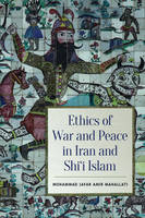 Mahallati, Mohammed Jafar Amir - Ethics of War and Peace in Iran and Shi'i Islam - 9781442629516 - V9781442629516