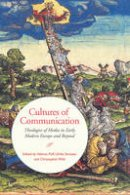 Helmut Puff - Cultures of Communication: Theologies of Media in Early Modern Europe and Beyond (UCLA Clark Memorial Library Series) - 9781442630376 - V9781442630376