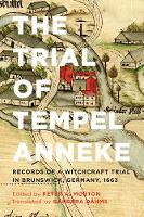 Peter Morton - The Trial of Tempel Anneke: Records of a Witchcraft Trial in Brunswick, Germany, 1663, Second Edition - 9781442634879 - V9781442634879