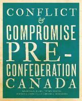 Blake, Raymond B., Keshen, Jeffrey A., Knowles, Norman J., Messamore, Barbara J. - Conflict and Compromise: Pre-Confederation Canada - 9781442635531 - V9781442635531