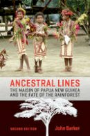 Barker, John - Ancestral Lines: The Maisin of Papua New Guinea and the Fate of the Rainforest, Second Edition (Teaching Culture: UTP Ethnographies for the Classroom) - 9781442635920 - V9781442635920