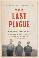 Humphries, Mark Osborne - The Last Plague: Spanish Influenza and the Politics of Public Health in Canada - 9781442641112 - V9781442641112