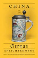 Bettina Brandt, Daniel Purdy - China in the German Enlightenment (German and European Studies) - 9781442648456 - V9781442648456