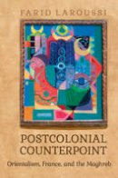 Laroussi, Farid - Postcolonial Counterpoint: Orientalism, France, and the Maghreb (University of Toronto Romance Series) - 9781442648913 - V9781442648913
