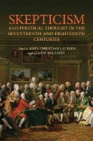 John Christian Laursen - Skepticism and Political Thought in the Seventeenth and Eighteenth Centuries (UCLA Clark Memorial Library Series) - 9781442649217 - V9781442649217